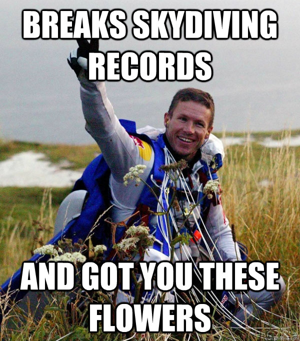 breaks skydiving records and got you these flowers - breaks skydiving records and got you these flowers  Misc