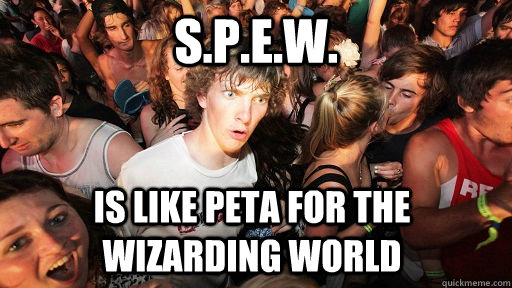 s.p.e.w. Is like Peta for the wizarding world - s.p.e.w. Is like Peta for the wizarding world  Sudden Clarity Clarence