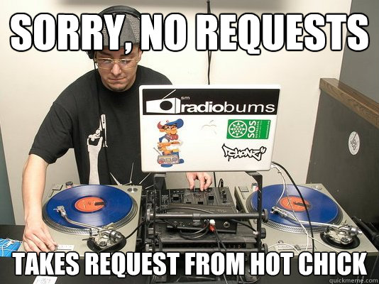 Sorry, No Requests Takes request from hot chick