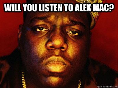 Will you listen to alex mac?