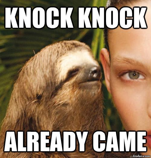 Knock KNock Already came - Knock KNock Already came  rape sloth