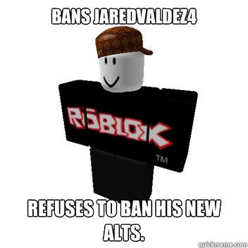 Bans Jaredvaldez4 refuses to ban his new alts.