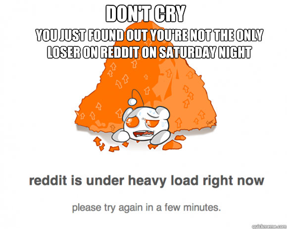 Don't cry You just found out you're not the only loser on Reddit on Saturday night - Don't cry You just found out you're not the only loser on Reddit on Saturday night  Misc