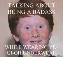 TALKING ABOUT BEING A BADASS WHILE WEARING YU-GI-OH UNDERWEAR
