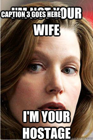 I'm not your wife I'm your hostage Caption 3 goes here  Hypocrite Skyler White