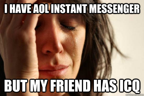 ce50781c1518c33a64c43640d4938d6db108e0fe65fe023fbc11ea9090e1a221 i have aol instant messenger but my friend has icq first world