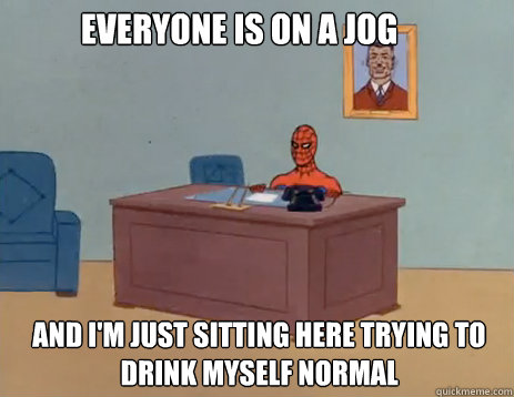 Everyone is on a jog and i'm just sitting here trying to drink myself normal - Everyone is on a jog and i'm just sitting here trying to drink myself normal  masturbating spiderman
