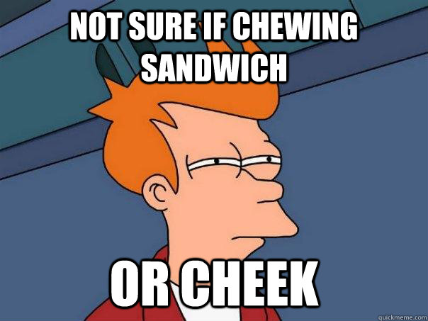 Not sure if chewing sandwich or cheek