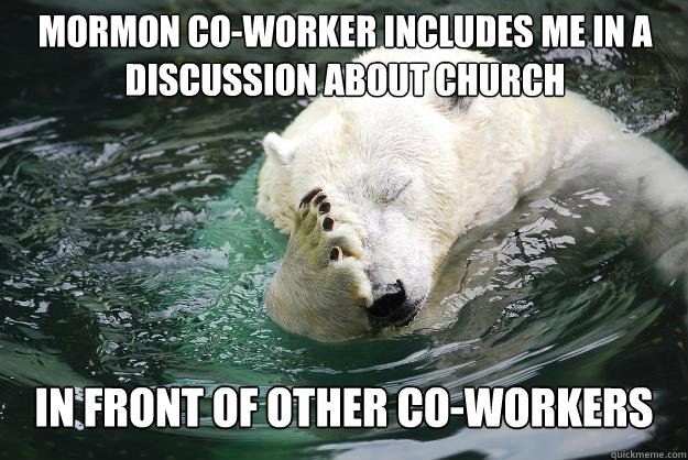 Mormon co-worker includes me in a discussion about church in front of other co-workers