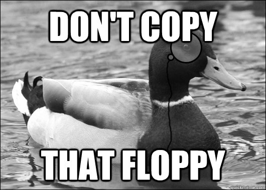 Don't Copy That Floppy - Don't Copy That Floppy  Outdated Advice Mallard
