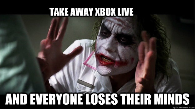 Take Away Xbox Live and everyone loses their minds - Take Away Xbox Live and everyone loses their minds  Joker Mind Loss