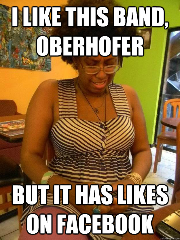 I like this band, oberhofer but it has likes on facebook - I like this band, oberhofer but it has likes on facebook  Sobbing Hipster Maya