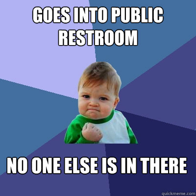 goes into public restroom no one else is in there - goes into public restroom no one else is in there  Success Kid