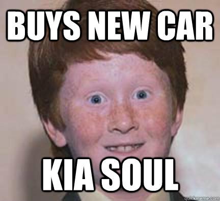 Buys new car Kia soul - Buys new car Kia soul  Over Confident Ginger