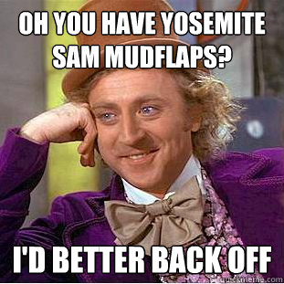 oh you have yosemite sam mudflaps? i'd better back off - oh you have yosemite sam mudflaps? i'd better back off  Condescending Wonka
