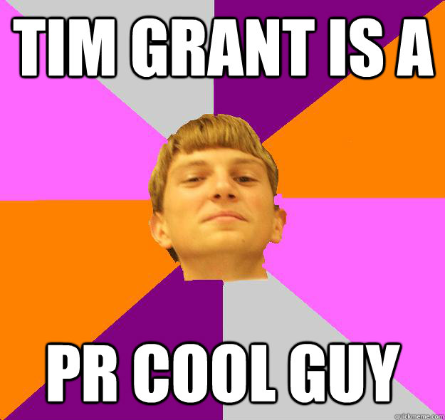 Tim Grant is a Pr Cool Guy