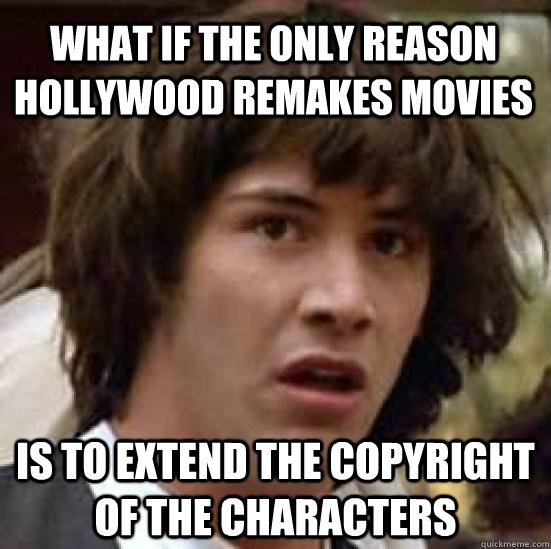 what if the only reason Hollywood remakes movies Is to extend the copyright of the characters - what if the only reason Hollywood remakes movies Is to extend the copyright of the characters  conspiracy keanu