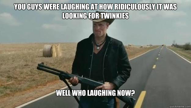 You guys were laughing at how ridiculously it was looking for twinkies Well who laughing now? - You guys were laughing at how ridiculously it was looking for twinkies Well who laughing now?  Misc