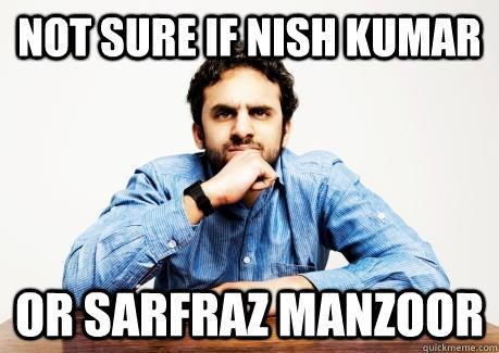 Not sure if Nish Kumar or Sarfraz Manzoor  CONFUSED MUSLIM