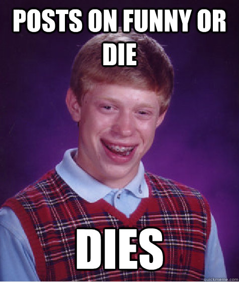 Posts on funny or die  Dies - Posts on funny or die  Dies  Bad Luck Brian
