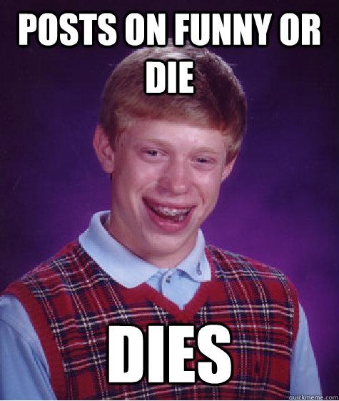 Posts on funny or die  Dies - Posts on funny or die  Dies  Bad Luck Brian