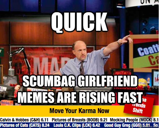 Quick scumbag girlfriend memes are rising fast  Mad Karma with Jim Cramer