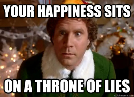 Your Happiness sits on a throne of lies - Your Happiness sits on a throne of lies  throne of lies will ferrell