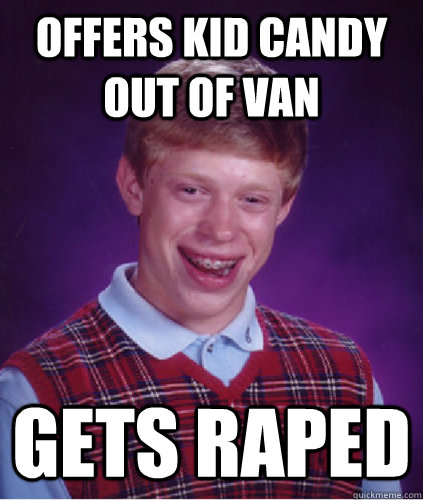 Offers kid candy out of van gets raped  That Escalated Quickly