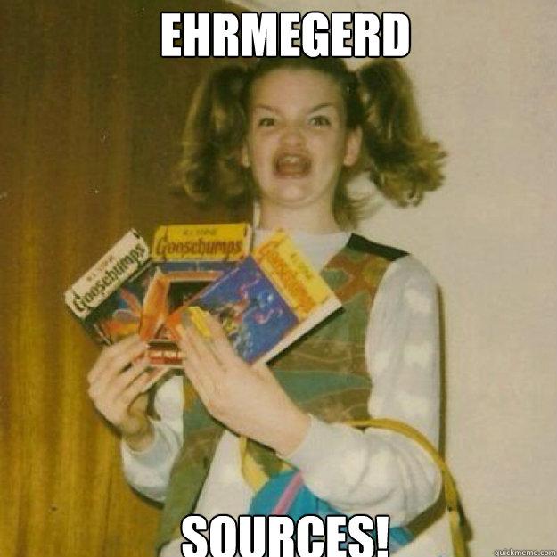 EHRMEGERD SOURCES!