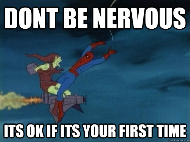 ce805399f8f941c7a539f8ea049338066e183b728e3cde055f14dc0eaf52cfb3 dont be nervous its ok if its your first time 60s spiderman meme
