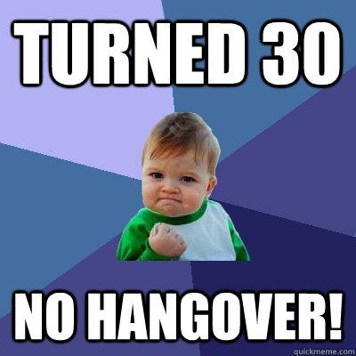 Turned 30 No Hangover! - Success Kid - quickmeme