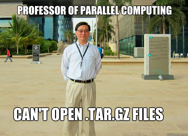 Professor Of Parallel Computing Can't open .tar.gz files - Professor Of Parallel Computing Can't open .tar.gz files  yuefan