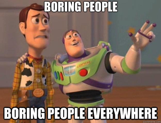 boring people. boring people everywhere