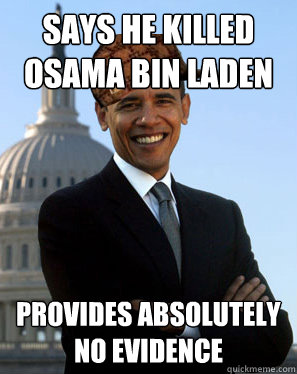 Says he killed Osama Bin Laden Provides absolutely no evidence - Says he killed Osama Bin Laden Provides absolutely no evidence  Scumbag Obama