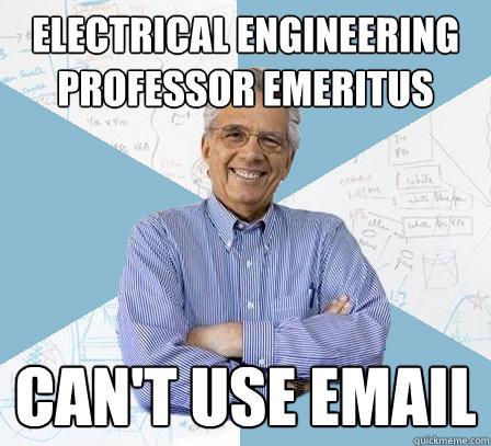 Electrical Engineering Professor Emeritus Can't use email - Electrical Engineering Professor Emeritus Can't use email  Engineering Professor