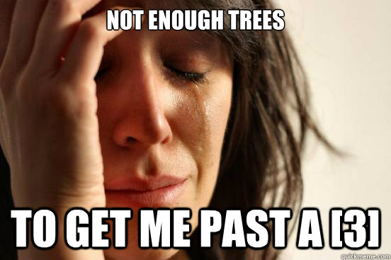 not enough trees to get me past a [3] - not enough trees to get me past a [3]  First World Problems
