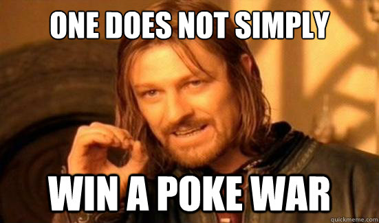 One Does Not Simply Win a poke war - One Does Not Simply Win a poke war  Boromir