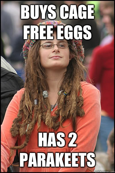 Buys cage free eggs Has 2 parakeets  Bad Argument Hippie