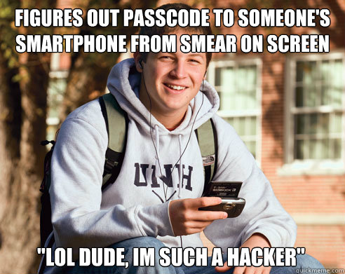 Figures out passcode to someone's smartphone from smear on screen
