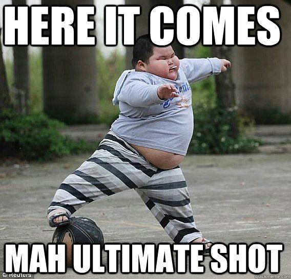 here it comes mah ultimate shot