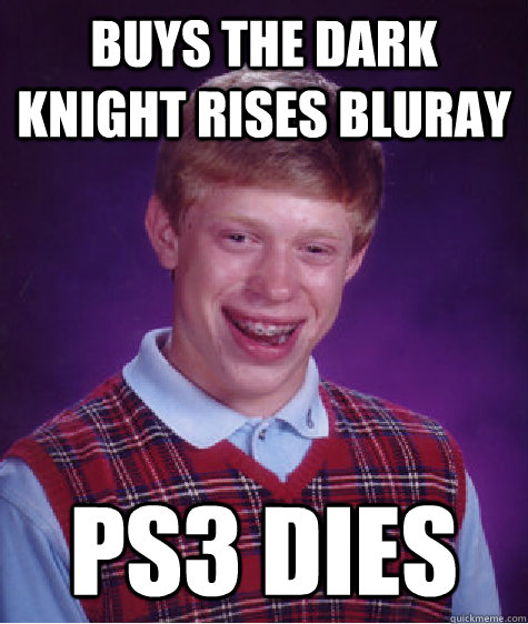 Buys the dark knight rises bluray ps3 dies  Bad Luck Brian