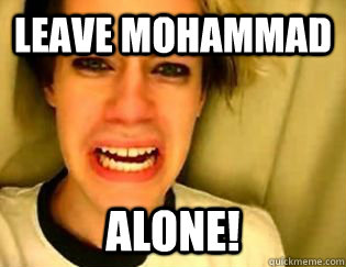 leave mohammad alone!