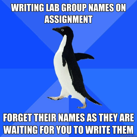Writing Lab group names on assignment Forget their names as they are waiting for you to write them - Writing Lab group names on assignment Forget their names as they are waiting for you to write them  Socially Awkward Penguin
