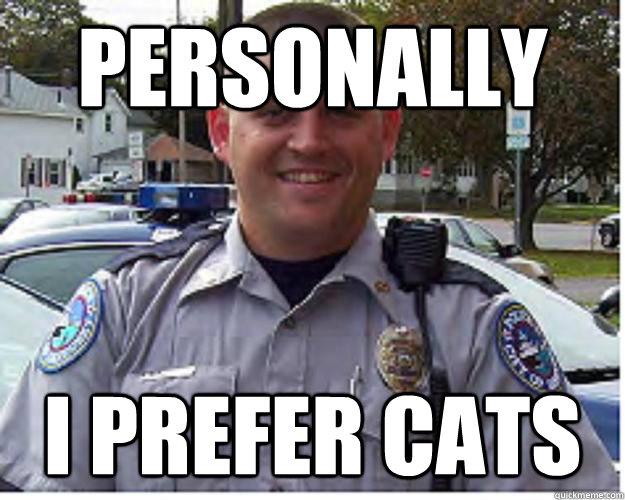Personally I prefer cats