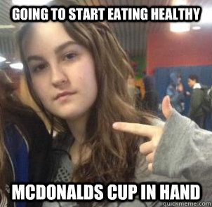 going to start eating healthy McDonalds cup in hand - going to start eating healthy McDonalds cup in hand  Krista Meme