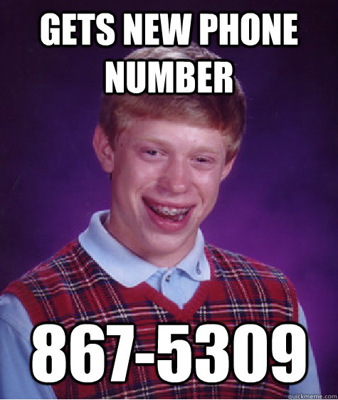 Gets new phone number 867-5309 Caption 3 goes here - Gets new phone number 867-5309 Caption 3 goes here  Bad Luck Brian