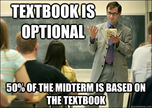 Textbook is optional 50% of the midterm is based on the textbook