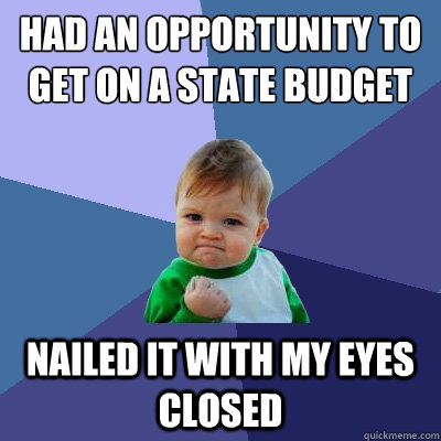 had an opportunity to get on a state budget Nailed it with my eyes closed - had an opportunity to get on a state budget Nailed it with my eyes closed  Success Kid