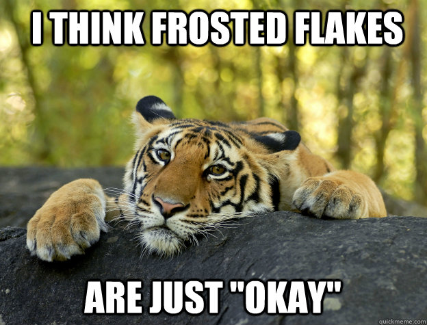 I think Frosted Flakes Are just