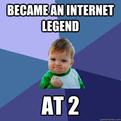 became an internet legend  at 2 - became an internet legend  at 2  Success Kid